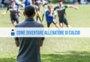 Come diventare Allenatore di Calcio: l'iter da seguire