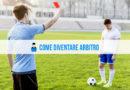 Come Diventare Arbitro di Calcio: tutte le informazioni